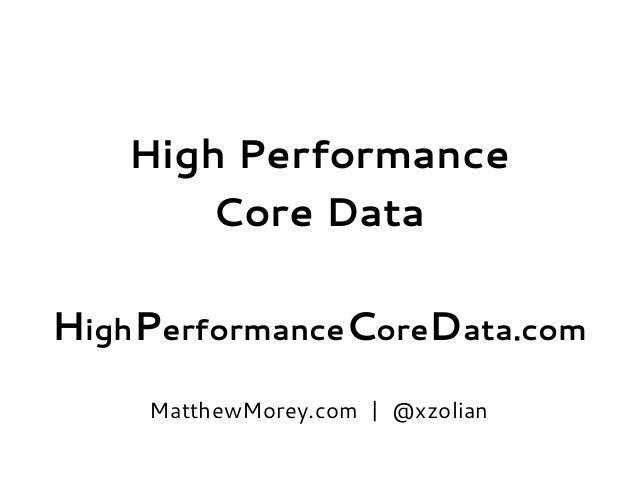 High Performance Core Data HighPerformanceCoreData.com MatthewMorey.com | @xzolian