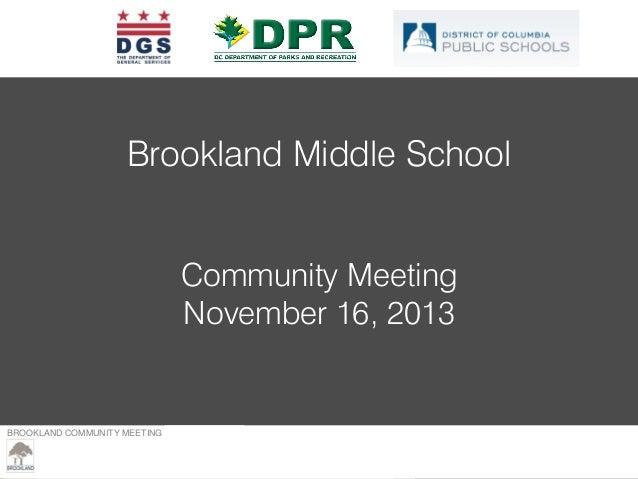 Brookland Middle School Community Meeting November 16, 2013  BROOKLAND COMMUNITY MEETING – MARCH 23, 2013