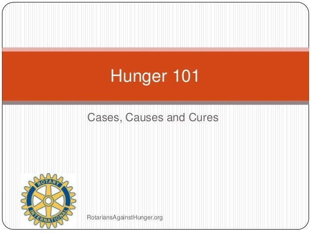 Hunger 101 Cases, Causes and Cures  RotariansAgainstHunger.org