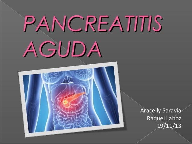 PANCREATITIS AGUDA Aracelly Saravia Raquel Lahoz 19/11/13