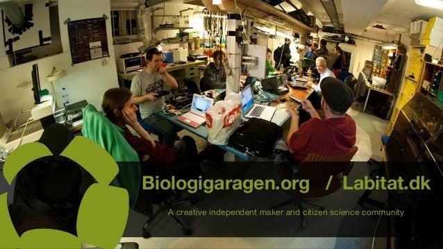 Biologigaragen.org / Labitat.dk A creative independent maker and citizen science community