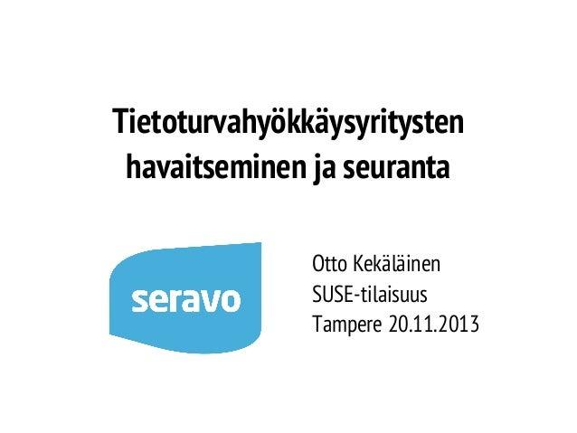 Tietoturvahyökkäysyritysten havaitseminen ja seuranta Otto Kekäläinen SUSE-tilaisuus Tampere 20.11.2013