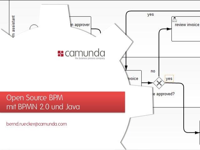 Open Source BPM mit BPMN 2.0 und Java bernd.ruecker@camunda.com