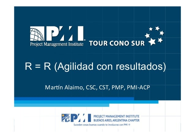 R = R (Agilidad con resultados) Mar$n&Alaimo,&CSC,&CST,&PMP,&PMI2ACP&