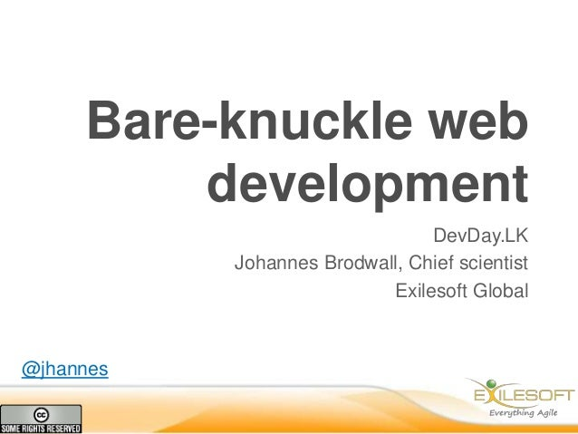Bare-knuckle web development DevDay.LK Johannes Brodwall, Chief scientist Exilesoft Global  @jhannes