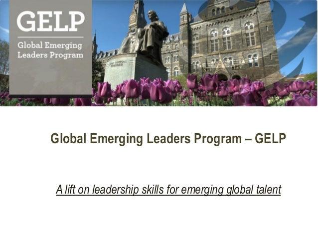 Global Emerging Leaders Program – GELP  A lift on leadership skills for emerging global talent