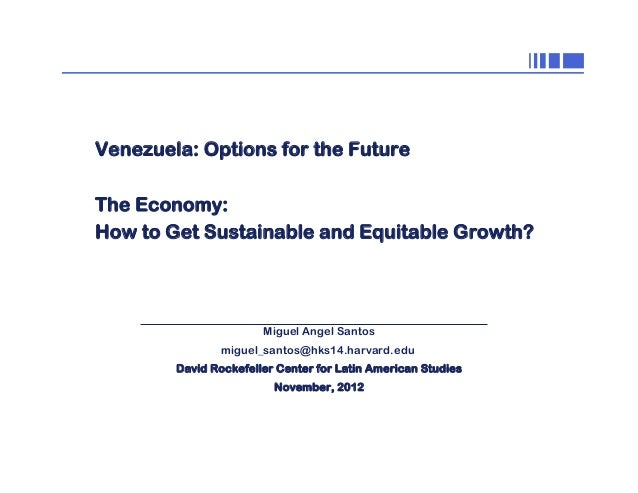 0  Venezuela: Options for the Future The Economy: How to Get Sustainable and Equitable Growth?  Miguel Angel Santos miguel...