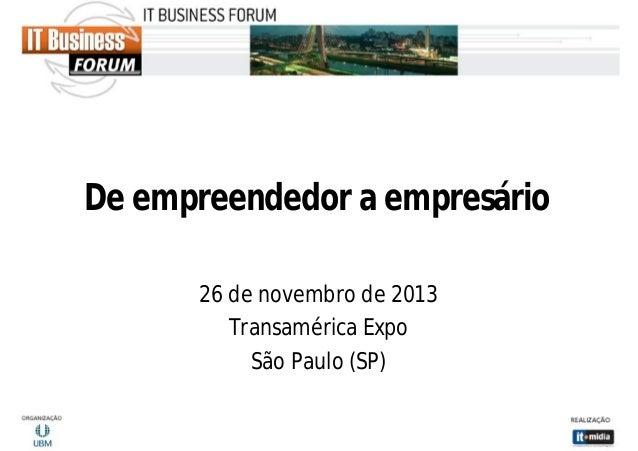 De empreendedor a empresário 26 de novembro de 2013 Transamérica Expo São Paulo (SP)