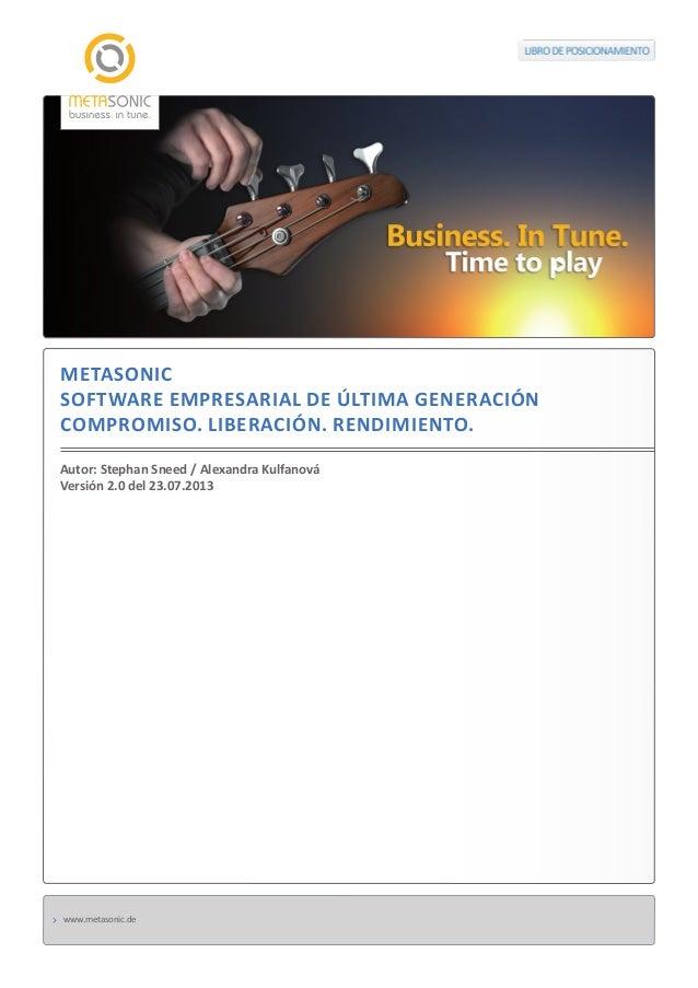 POSITIONIERUNGSPAPIER  METASONIC SOFTWARE EMPRESARIAL DE ÚLTIMA GENERACIÓN COMPROMISO. LIBERACIÓN. RENDIMIENTO. Autor: Ste...
