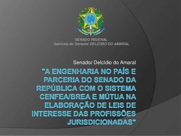 Senador Delcídio do Amaral SENADO FEDERAL Gabinete do Senador DELCÍDIO DO AMARAL