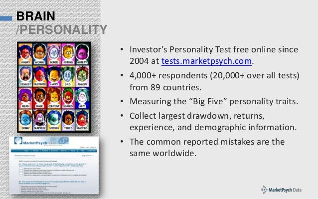 BRAIN /PERSONALITY • Investor's Personality Test free online since 2004 at tests.marketpsych.com. • 4,000+ respondents (20...