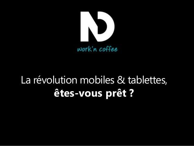 La révolution mobiles & tablettes, êtes-vous prêt ?