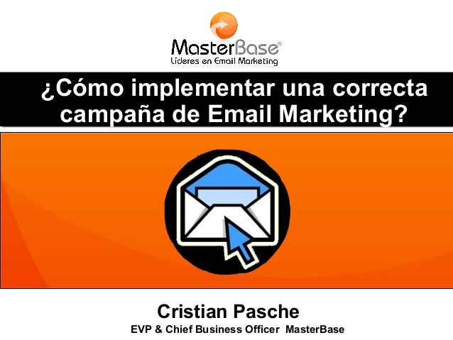 ¿Cómo implementar una correcta campaña de Email Marketing?  Cristian Pasche EVP & Chief Business Officer MasterBase