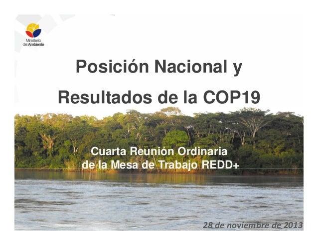 Posición Nacional y Resultados de la COP19 Cuarta Reunión Ordinaria de la Mesa de Trabajo REDD+  28 de noviembre de 2013