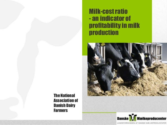 Milk-cost ratio - an indicator of profitability in milk production  The National Association of Danish Dairy Farmers