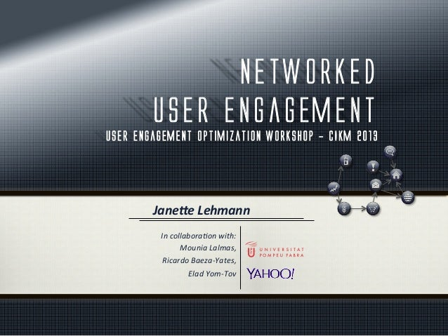 Networked user engagement user engagement optimization workshop - CIKM 2013 In	   collabora*on	   with:	    Mounia	   Lalm...