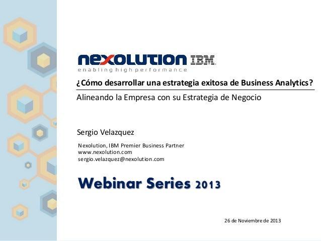 ¿Cómo desarrollar una estrategia exitosa de Business Analytics? Alineando la Empresa con su Estrategia de Negocio Sergio V...
