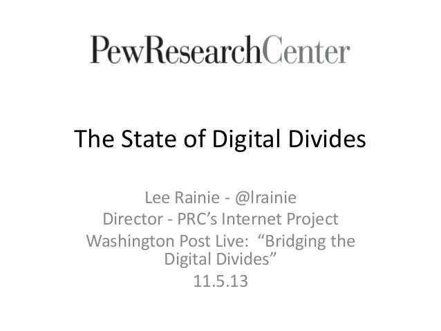 "The State of Digital Divides Lee Rainie - @lrainie Director - PRC's Internet Project Washington Post Live: ""Bridging the D..."