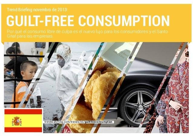 Trend Briefing novembro de 2013:  GUILT-FREE CONSUMPTION Por qué el consumo libre de culpa es el nuevo lujo para los consu...