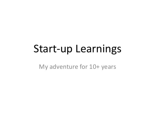 Start-up Learnings My adventure for 10+ years