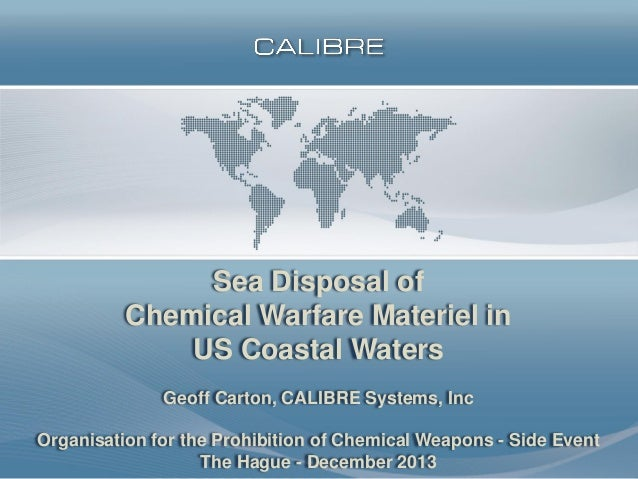 Sea Disposal of Chemical Warfare Materiel in US Coastal Waters Geoff Carton, CALIBRE Systems, Inc Organisation for the Pro...