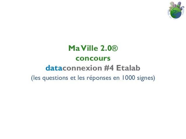 Ma Ville 2.0® concours dataconnexion #4 Etalab (les questions et les réponses en 1000 signes)