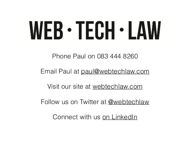 Phone Paul on 083 444 8260 Email Paul at paul@webtechlaw.com Visit our site at webtechlaw.com Follow us on Twitter at @web...