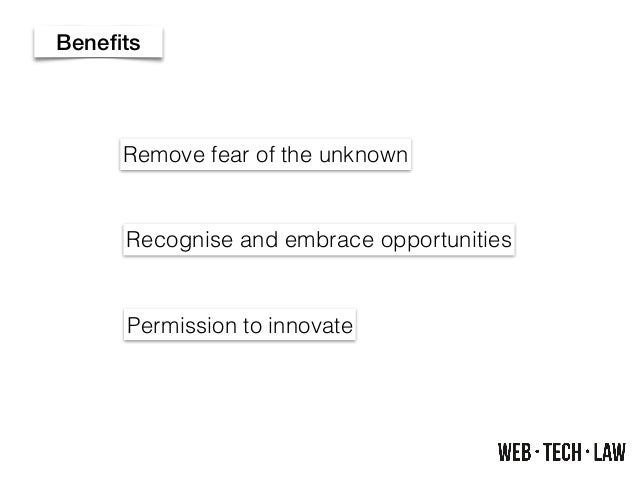 Remove fear of the unknown Recognise and embrace opportunities Permission to innovate Benefits