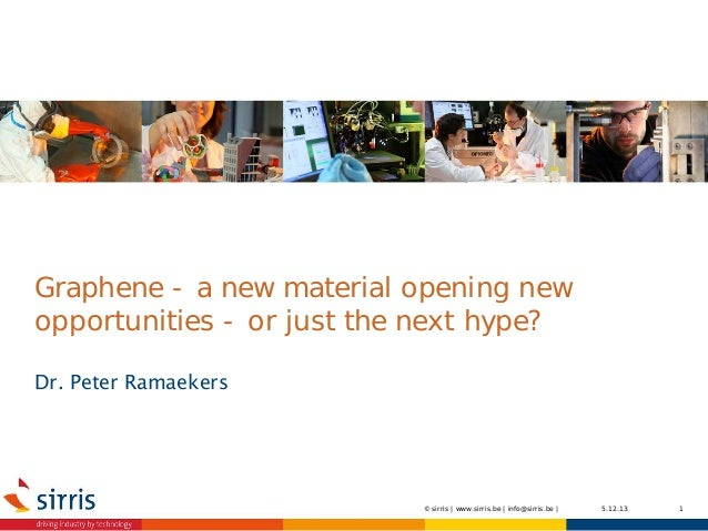 Graphene - a new material opening new opportunities - or just the next hype? Dr. Peter Ramaekers  © sirris | www.sirris.be...