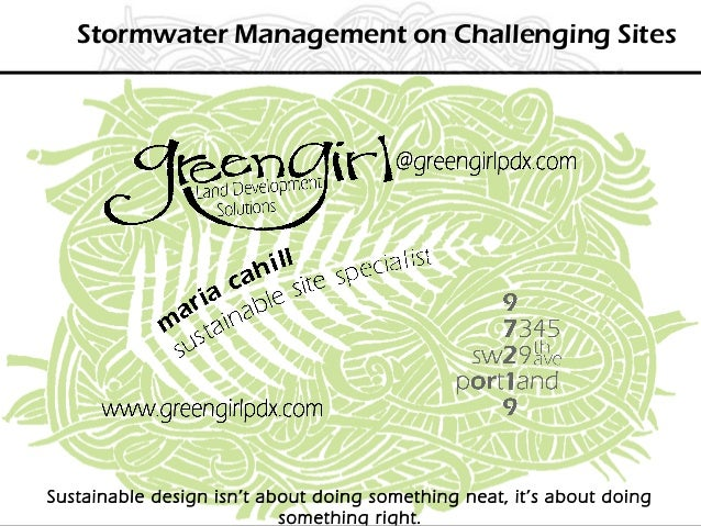 Stormwater Management on Challenging Sites  Sustainable design isn't about doing something neat, it's about doing somethin...