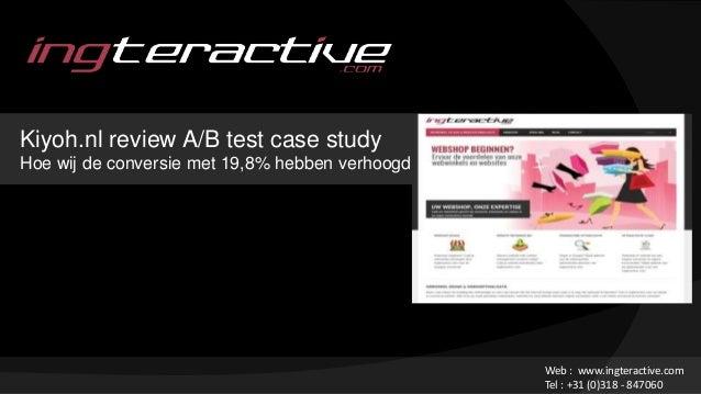 Kiyoh.nl review A/B test case study Hoe wij de conversie met 19,8% hebben verhoogd Web : www.ingteractive.com Tel : +31 (0...