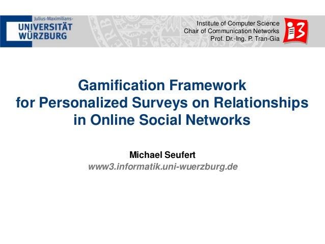 Institute of Computer Science Chair of Communication Networks Prof. Dr.-Ing. P. Tran-Gia  Gamification Framework for Perso...