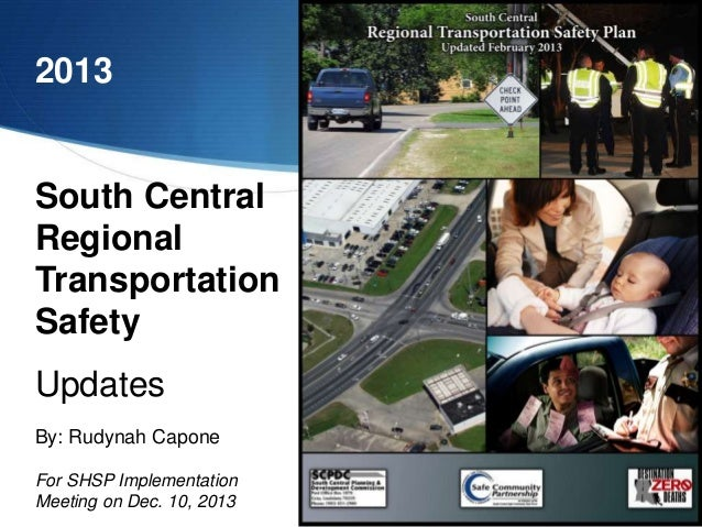 1 2013 South Central Regional Transportation Safety Updates By: Rudynah Capone For SHSP Implementation Meeting on Dec. 10,...