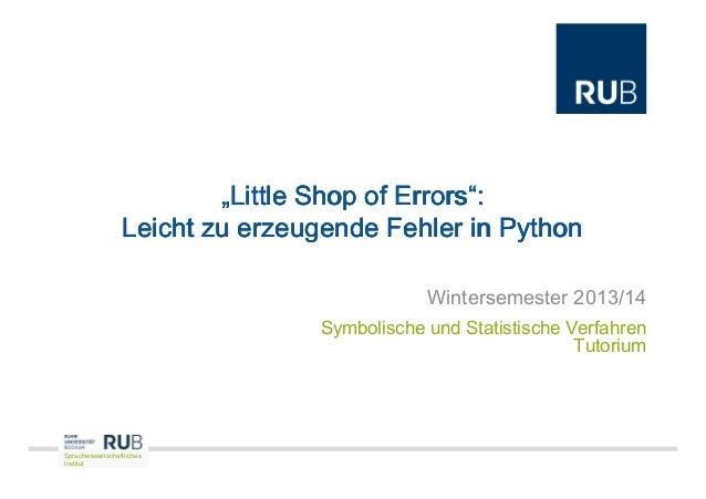 """""""Little Shop of Errors"""": Leicht zu erzeugende Fehler in Python Wintersemester 2013/14 Symbolische und Statistische Verfahr..."""