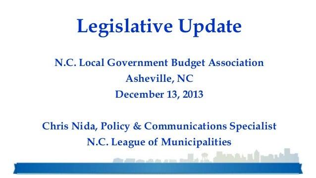 Legislative Update N.C. Local Government Budget Association  Asheville, NC December 13, 2013 Chris Nida, Policy & Communic...
