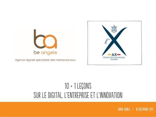 10 + 1 leçons sur le digital, l'entreprise et l'innovation HERVE KABLA / 16 décembre 2013