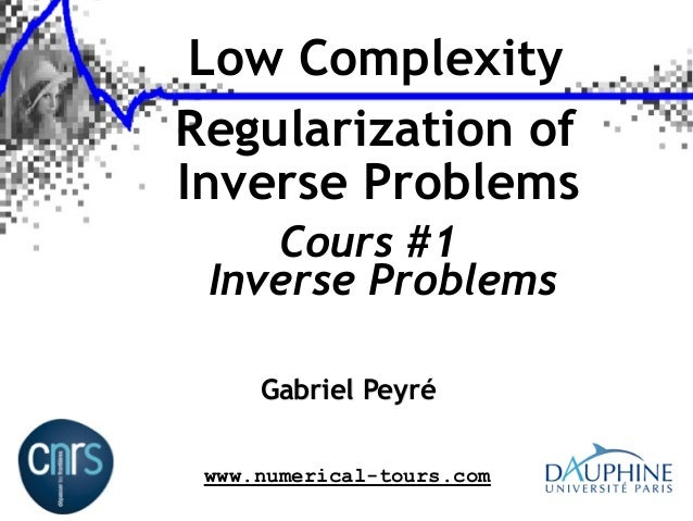 Low Complexity Regularization of Inverse Problems Cours #1 Inverse Problems Gabriel Peyré www.numerical-tours.com