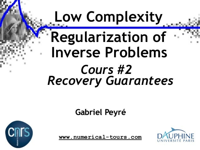 Low Complexity Regularization of Inverse Problems Cours #2 Recovery Guarantees Gabriel Peyré www.numerical-tours.com