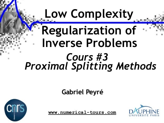 Low Complexity Regularization of Inverse Problems Cours #3 Proximal Splitting Methods Gabriel Peyré www.numerical-tours.co...