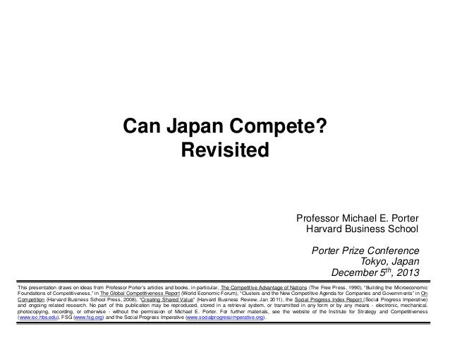 Can Japan Compete? Revisited  Professor Michael E. Porter Harvard Business School Porter Prize Conference Tokyo, Japan Dec...