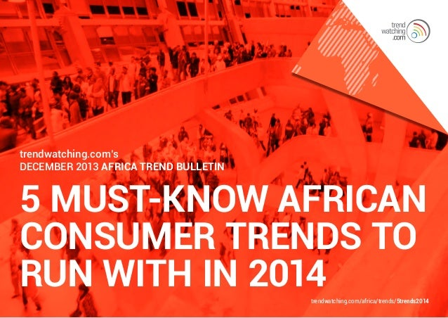 trendwatching.com's December 2013 Africa Trend Bulletin  5 MUST-KNOW AFRICAN CONSUMER TRENDS TO RUN WITH IN 2014  trendwat...