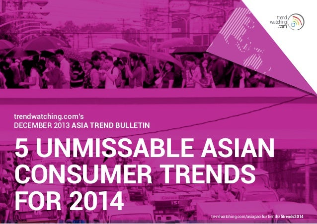 trendwatching.com's December 2013 Asia Trend Bulletin  5 UNMISSABLE ASIAN CONSUMER TRENDS FOR 2014  trendwatching.com/asia...