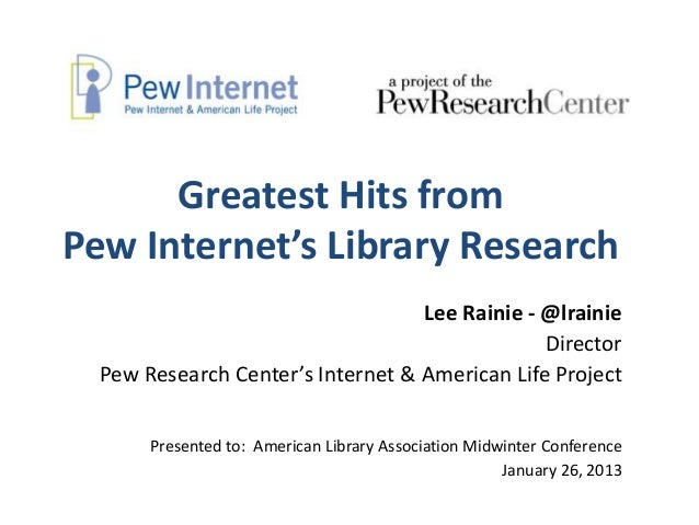 Greatest Hits fromPew Internet's Library Research                                   Lee Rainie - @lrainie                 ...