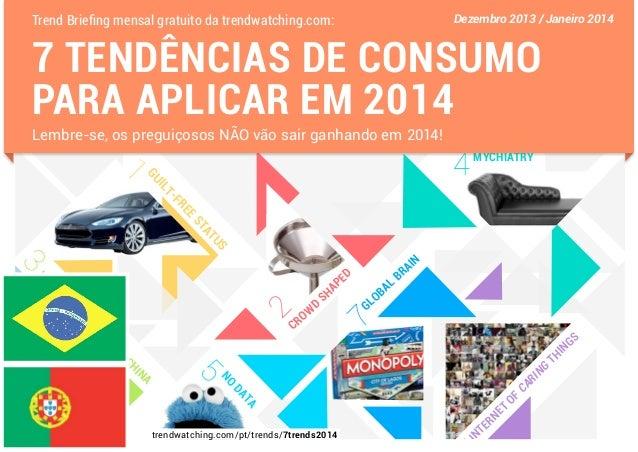 Trend Briefing mensal gratuito da trendwatching.com:  Dezembro 2013 / Janeiro 2014  7 TENDÊNCIAS DE CONSUMO PARA APLICAR E...