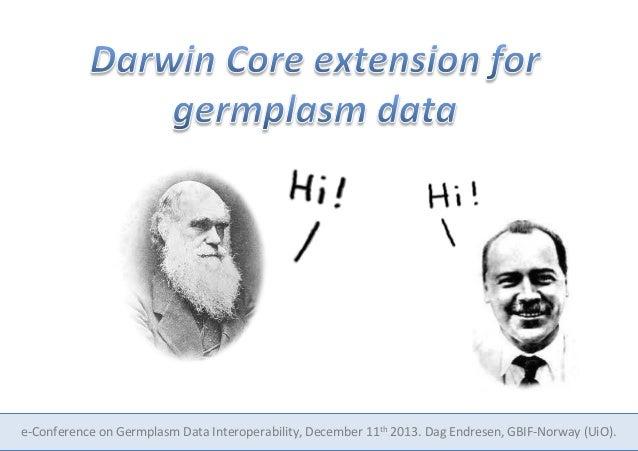 e-‐Conference  on  Germplasm  Data  Interoperability,  December  11th  2013.  Dag  Endresen,  GBIF-‐...