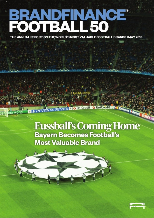 BRANDFINANCEfootball50The annual report on the world's most valuable FOOTBALL brands | MAY 2013Fussball'sComingHomeBayernB...