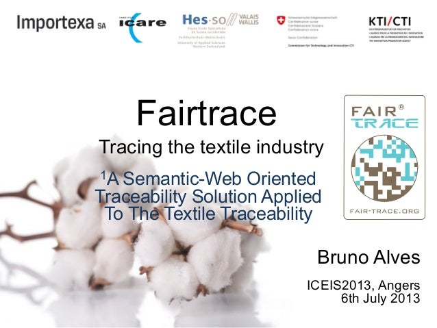 Fairtrace 1A Semantic-Web Oriented Traceability Solution Applied To The Textile Traceability Tracing the textile industry ...