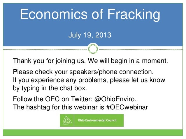Economics of Fracking July 19, 2013 Thank you for joining us. We will begin in a moment. Please check your speakers/phone ...
