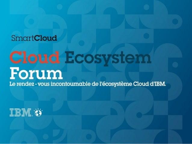 Cloud Ecosystem Forum Michel GRANGER Directeur des marchés PME, MSP et ISV IBM France Thomas MEUNIER Vice-Président de l'O...