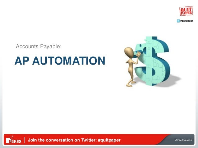 Join the conversation on Twitter: #quitpaper AP Automation AP AUTOMATION Accounts Payable:
